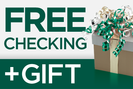 Love getting gifts? Stop in to open a FREE checking account.